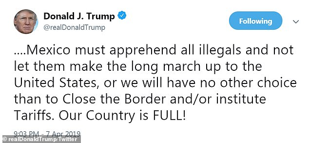 In a second tweet, Trump continued: 'Mexico must apprehend all illegals and not let them make the long march up to the United States, or we will have no other choice than to Close the Border and/or institute Tariffs. Our Country is FULL!'